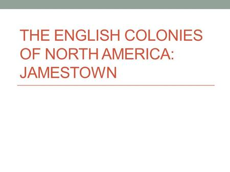 THE ENGLISH COLONIES OF NORTH AMERICA: JAMESTOWN.