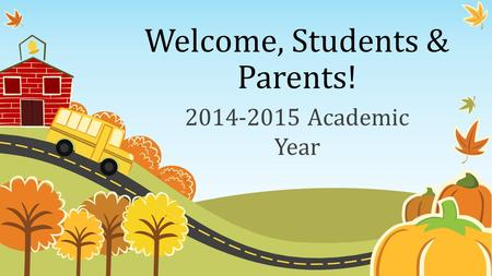 Welcome, Students & Parents! 2014-2015 Academic Year.