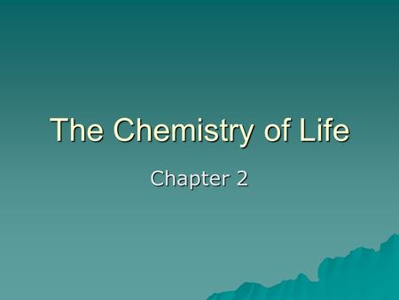 The Chemistry of Life Chapter 2. 2-1 Element  Substance that cannot be broken down into simpler substances  91 occur naturally –#1-92 found naturally;