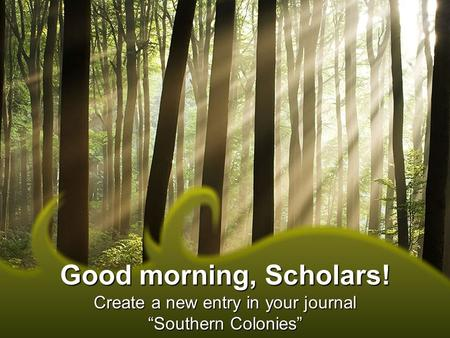 "Good morning, Scholars! Create a new entry in your journal ""Southern Colonies"""