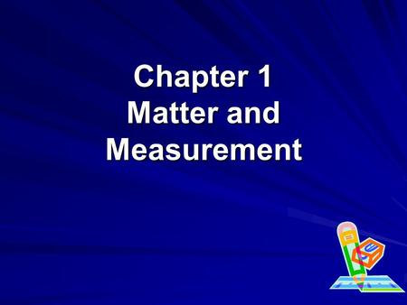 Chapter 1 Matter and Measurement. What is Chemistry? The study of all substances and the changes that they can undergo The CENTRAL SCIENCE.