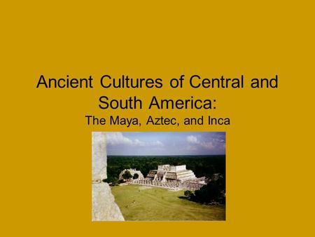 Ancient Cultures of Central and South America: The Maya, Aztec, and Inca.