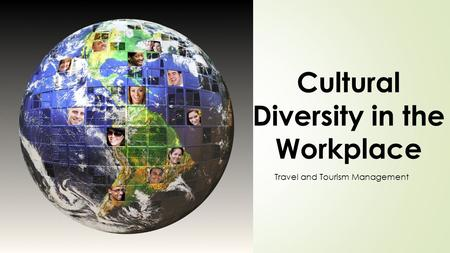 Cultural Diversity in the Workplace Travel and Tourism Management.