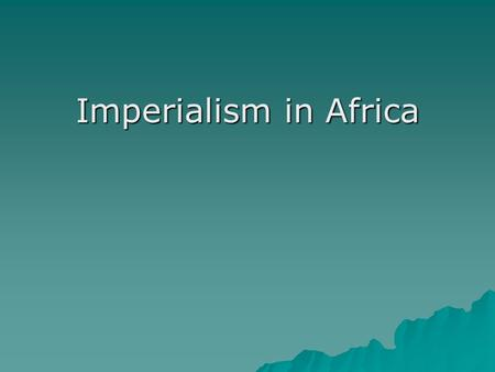 Imperialism in Africa. World Known by Europeans in 1300's.