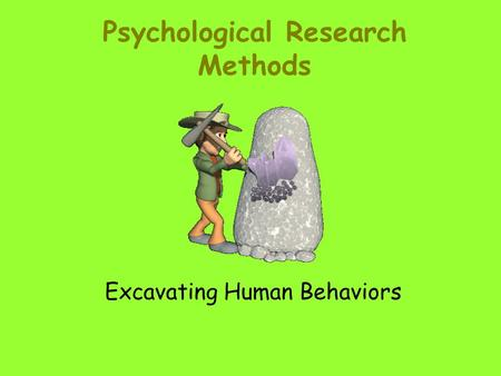 Psychological Research Methods Excavating Human Behaviors.