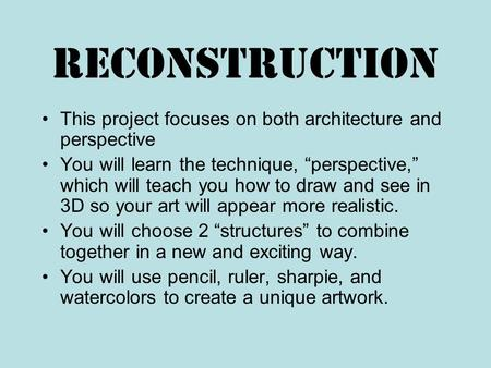 "Reconstruction This project focuses on both architecture and perspective You will learn the technique, ""perspective,"" which will teach you how to draw."