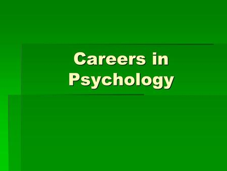 Careers in Psychology. First…  It is a social science.  There are many subfields.