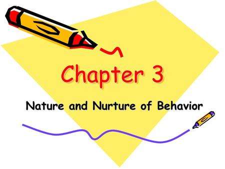 Chapter 3 Nature and Nurture of Behavior. Every nongenetic influence, from prenatal nutrition to the people and things around us. environment.