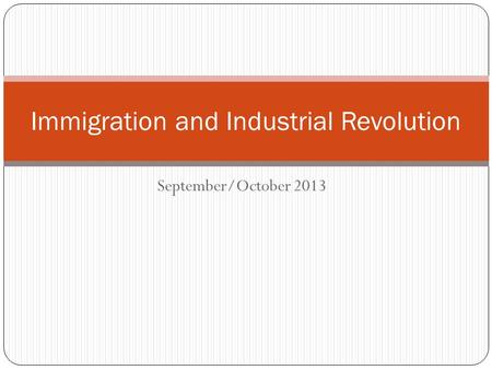 September/October 2013 Immigration and Industrial Revolution.