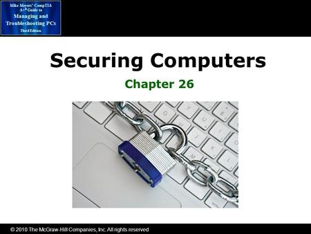 © 2010 The McGraw-Hill Companies, Inc. All rights reserved Mike Meyers' CompTIA A+ ® Guide to Managing <strong>and</strong> Troubleshooting PCs Third Edition Chapter 26.
