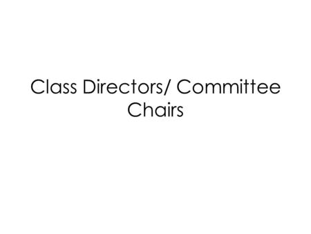 Class Directors/ Committee Chairs. Weekly Duties Attend all Key Club meetings Gather suggestions from class members Make sure your class knows they have.