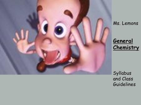 Ms. Lemons General Chemistry Syllabus and Class Guidelines.