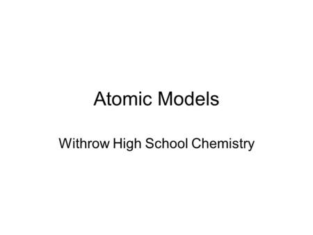 Atomic Models Withrow High School Chemistry. 3 basic sub-atomic particles.