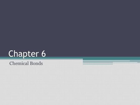 Chapter 6 Chemical Bonds.