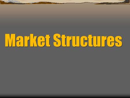 Market Structures. California Standard  12.2 Students analyze the elements of America's market economy in a global setting.  7. Analyze how domestic.