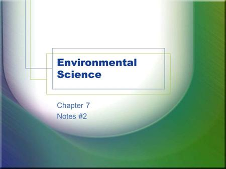 Environmental Science Chapter 7 Notes #2. Green House Effect The atmosphere acts like the glass in a greenhouse Sun streams in and heats the Earth The.