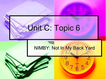 Unit C: Topic 6 NIMBY: Not In My Back Yard. Producing Wastes Since the industrial revolution, the amount of wastes being produced has been increasing.