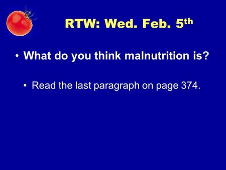 RTW: Wed. Feb. 5 th What do you think malnutrition is? Read the last paragraph on page 374.