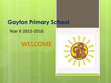 Gayton Primary School Year 6 2015-2016 WELCOME. Welcome to Year 6  The Staff working in our year group this year are: Miss Hassan - Class Teacher  Mrs.