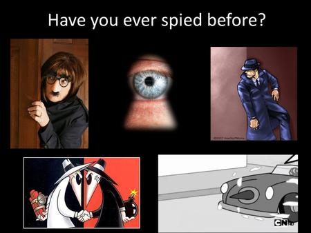 Have you ever spied before?. What are some of spying? Identify the target Keep in mind your goal Look closely for important details Develop solid evidence.