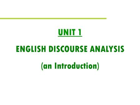 UNIT 1 ENGLISH DISCOURSE ANALYSIS (an Introduction)