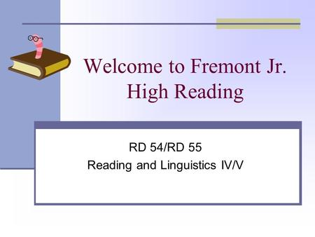 Welcome to Fremont Jr. High Reading RD 54/RD 55 Reading and Linguistics IV/V.