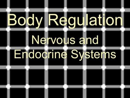 Body Regulation Nervous and Endocrine Systems. UNIT 6: PHYSIOLOGY Chapter 29: Nervous and Endocrine Systems I. How Organ Systems Communicate (29.1) A.