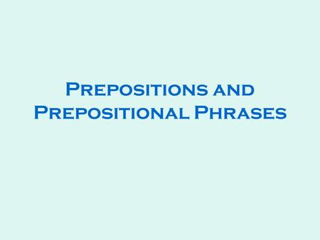 Prepositions And Prepositional Phrases What Is A Preposition Word That