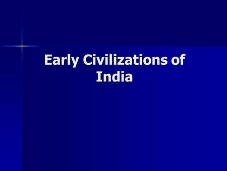 Early Civilizations of India. Dravidians: people of Southern India who may be descended from the ancient Indus River Valley settlers people of Southern.