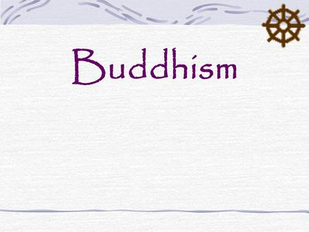 "Buddhism. Buddhism… The ""middle way of wisdom and compassion"" A 2500 year old tradition that began in India and spread and diversified throughout the."