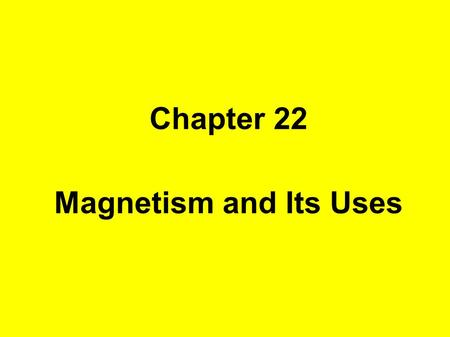 Chapter 22 Magnetism and Its Uses.