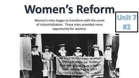 Women's roles began to transform with the onset of industrialization. These roles provided more opportunity for women.