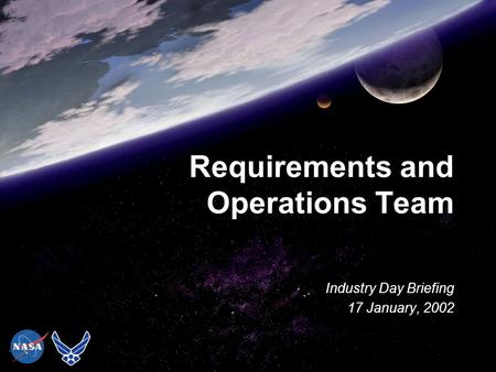 Requirements and Operations Team Industry Day Briefing 17 January, 2002.
