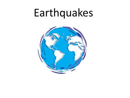 Earthquakes. What is an earthquake? Used to describe the sudden slip on a fault, and the resulting ground shaking and radiated seismic energy caused by.