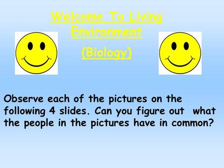 Welcome To Living Environment (Biology) Observe each of the pictures on the following 4 slides. Can you figure out what the people in the pictures have.