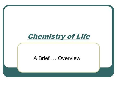 Chemistry of Life A Brief … Overview. Matter Matter occupies space and has weight. It can exist as a solid, liquid, or gas. It may be possible to break.