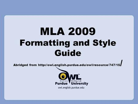 MLA 2009 Formatting and Style Guide Abridged from  /