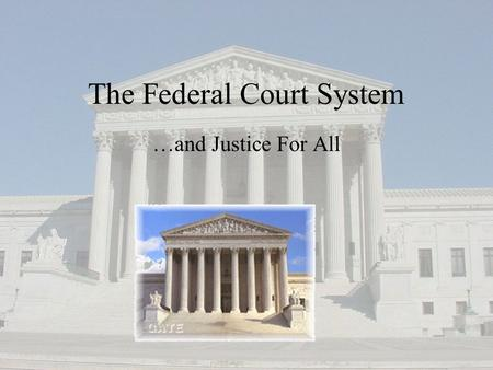 The Federal Court System …and Justice For All. Federal Court System and State Court System (2 courts) Often interact Goal is to solve legal disputes and.