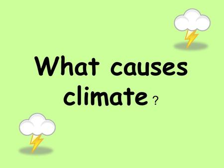 What causes climate ?.