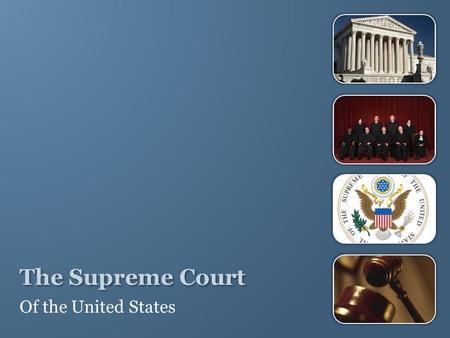 The Supreme Court Of the United States. The Supreme Court is the highest court in the nation. Its decisions are final and cannot be appealed, or heard.