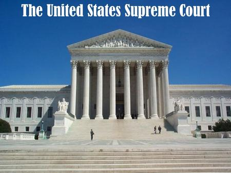 The United States Supreme Court. The Judicial Branch of the United States Federal Government is composed of the Supreme Court and lesser courts created.