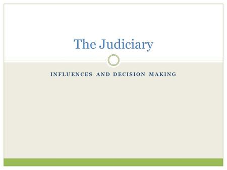 INFLUENCES AND DECISION MAKING The Judiciary. Structure Article III of the Constitution Judiciary Act of 1789 Role of Congress? Dual court system-U.S.