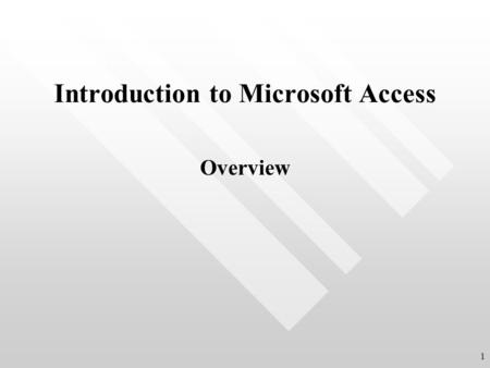 Introduction to Microsoft Access Overview 1. Introduction What is Access? A relational database management system What is a Relational Database? Organized.