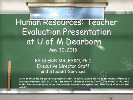 Human Resources: <strong>Teacher</strong> Evaluation Presentation at U of M Dearborn May 30, 2013 BY GLENN MALEYKO, Ph.D Executive Director Staff and Student Services May.
