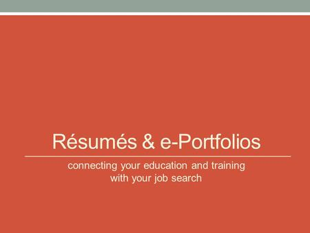 Résumés & e-Portfolios connecting your education and training with your job search.