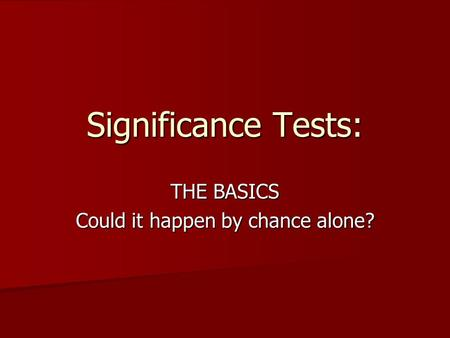Significance Tests: THE BASICS Could it happen by chance alone?