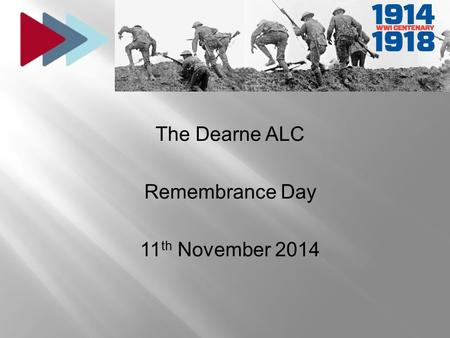 The Dearne ALC Remembrance Day 11 th November 2014.