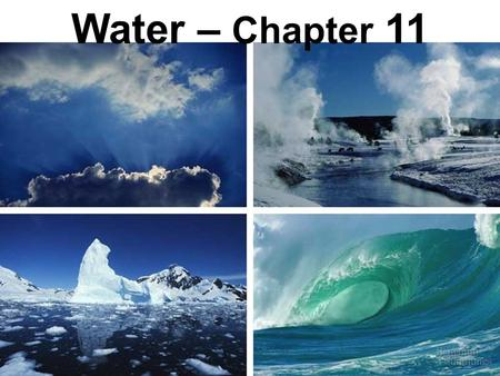 Water – Chapter 11. Properties of Water Polar molecule Cohesion and adhesion High specific heat Density – greatest at 4 o C Universal solvent of life.