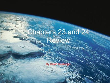 Chapters 23 and 24 Review By Sarah Snoberger. Chapter 23 - Atmospheric Moisture.