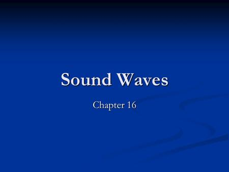 Sound Waves Chapter 16. Old Riddle If a tree falls in the middle of a forest and no one is around, does it make a sound? If a tree falls in the middle.